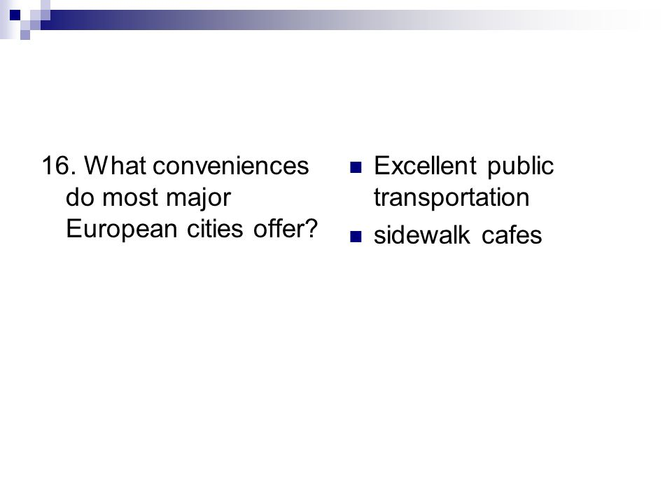 16. What conveniences do most major European cities offer