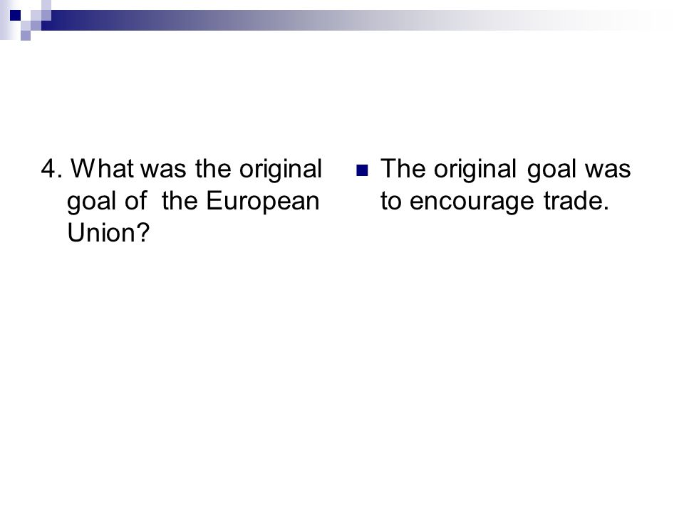 4. What was the original goal of the European Union