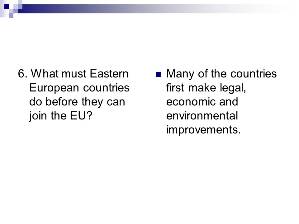 6. What must Eastern European countries do before they can join the EU