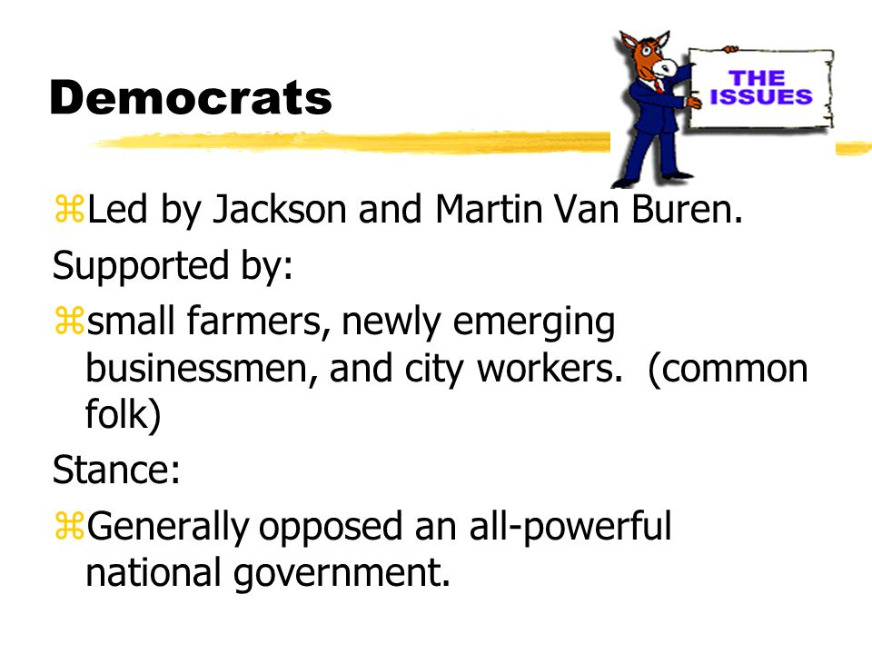 Democrats Led by Jackson and Martin Van Buren. Supported by: