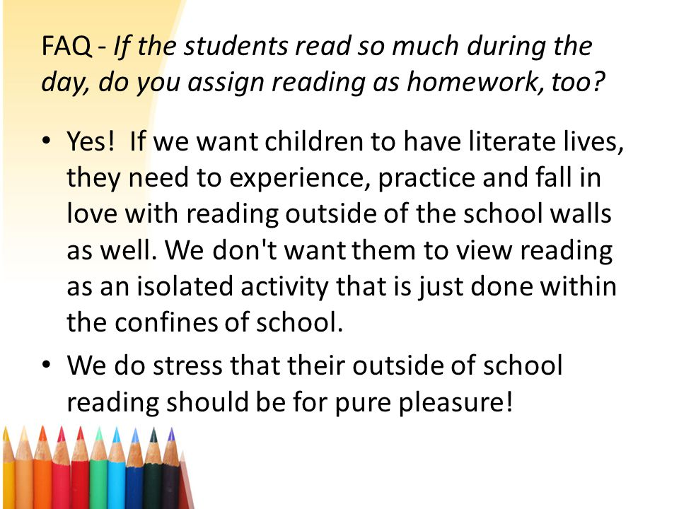 FAQ - If the students read so much during the day, do you assign reading as homework, too