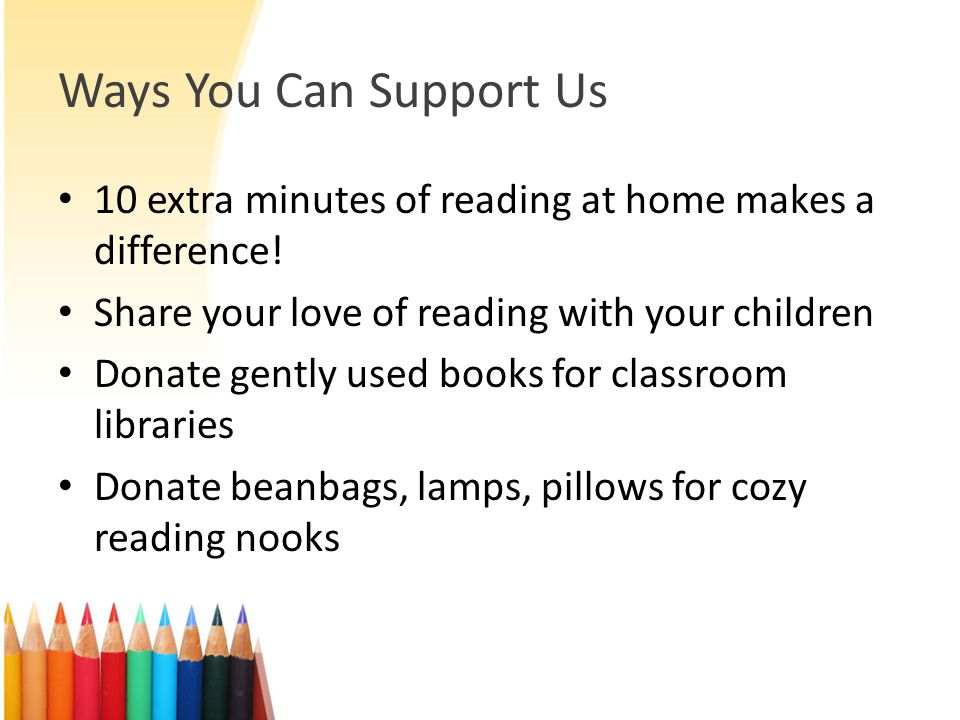 Ways You Can Support Us 10 extra minutes of reading at home makes a difference! Share your love of reading with your children.