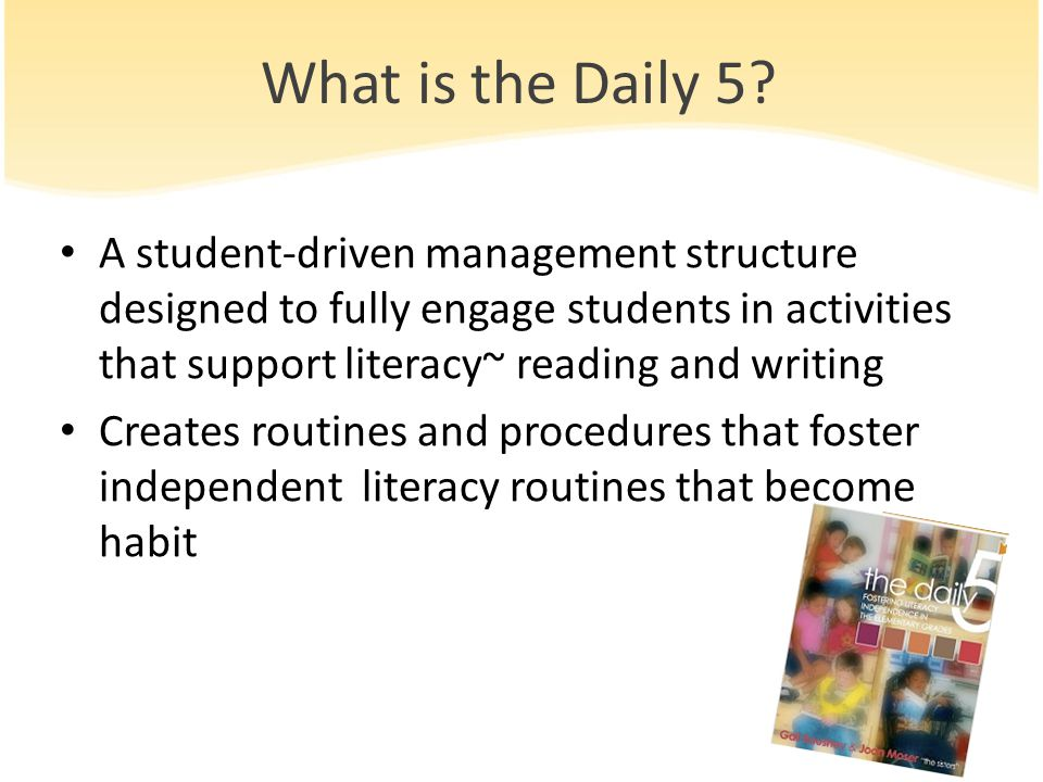 What is the Daily 5 A student-driven management structure designed to fully engage students in activities that support literacy~ reading and writing.