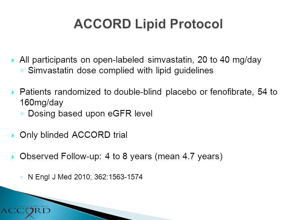 ACCORD Lipid Protocol All participants on open-labeled simvastatin, 20 to 40 mg/day. Simvastatin dose complied with lipid guidelines.