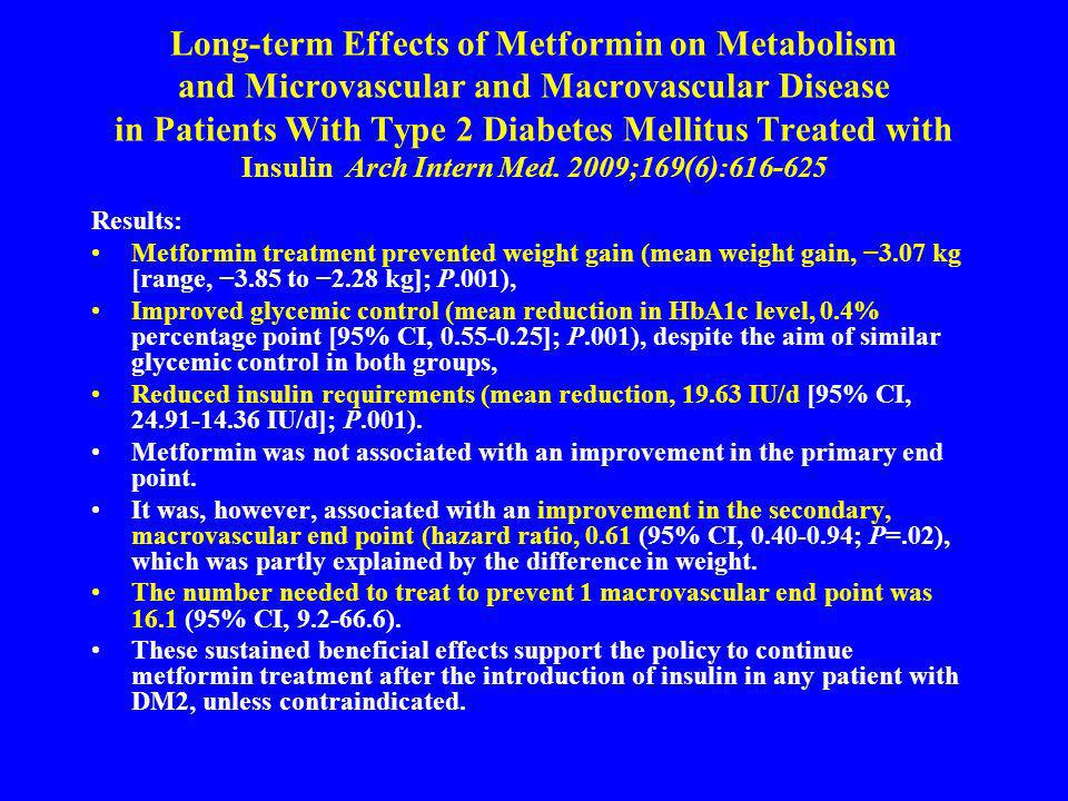 Long-term Effects of Metformin on Metabolism and Microvascular and Macrovascular Disease in Patients With Type 2 Diabetes Mellitus Treated with Insulin Arch Intern Med. 2009;169(6):