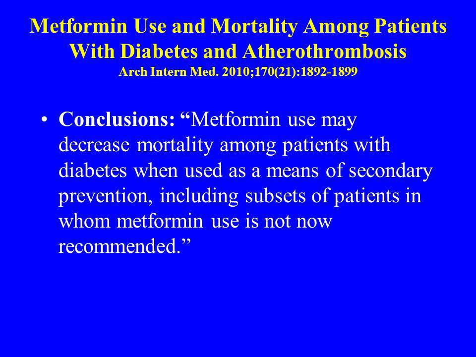 Metformin Use and Mortality Among Patients With Diabetes and Atherothrombosis Arch Intern Med. 2010;170(21):
