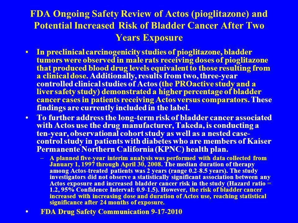 FDA Ongoing Safety Review of Actos (pioglitazone) and Potential Increased Risk of Bladder Cancer After Two Years Exposure
