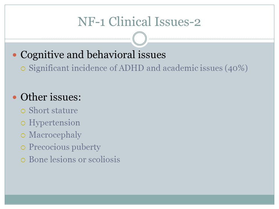 NF-1 Clinical Issues-2 Cognitive and behavioral issues Other issues: