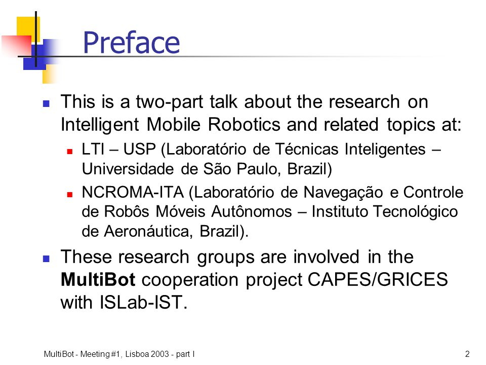 Preface This is a two-part talk about the research on Intelligent Mobile Robotics and related topics at: