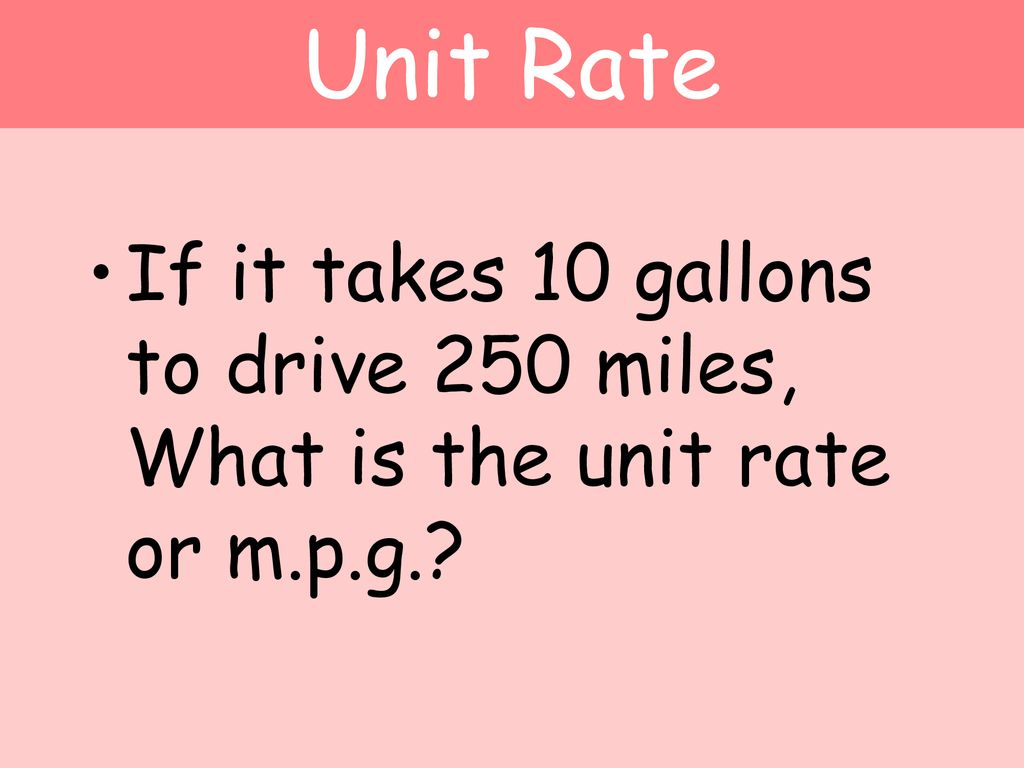 13 Unit Rate If It Takes 10 Gallons To Drive 250
