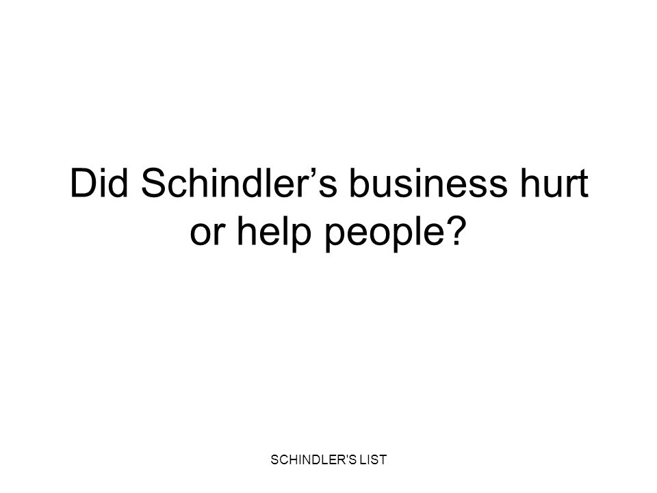 Did Schindler's business hurt or help people
