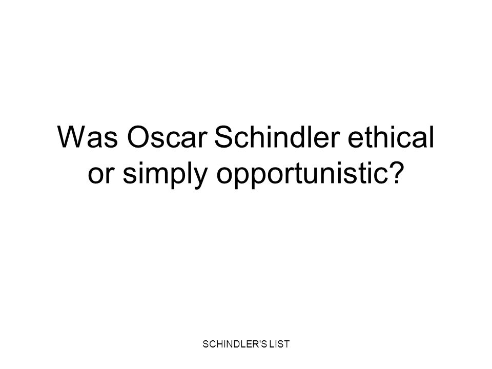 Was Oscar Schindler ethical or simply opportunistic