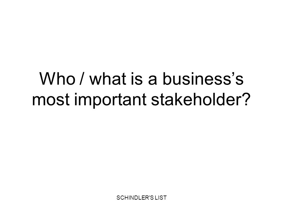 Who / what is a business's most important stakeholder