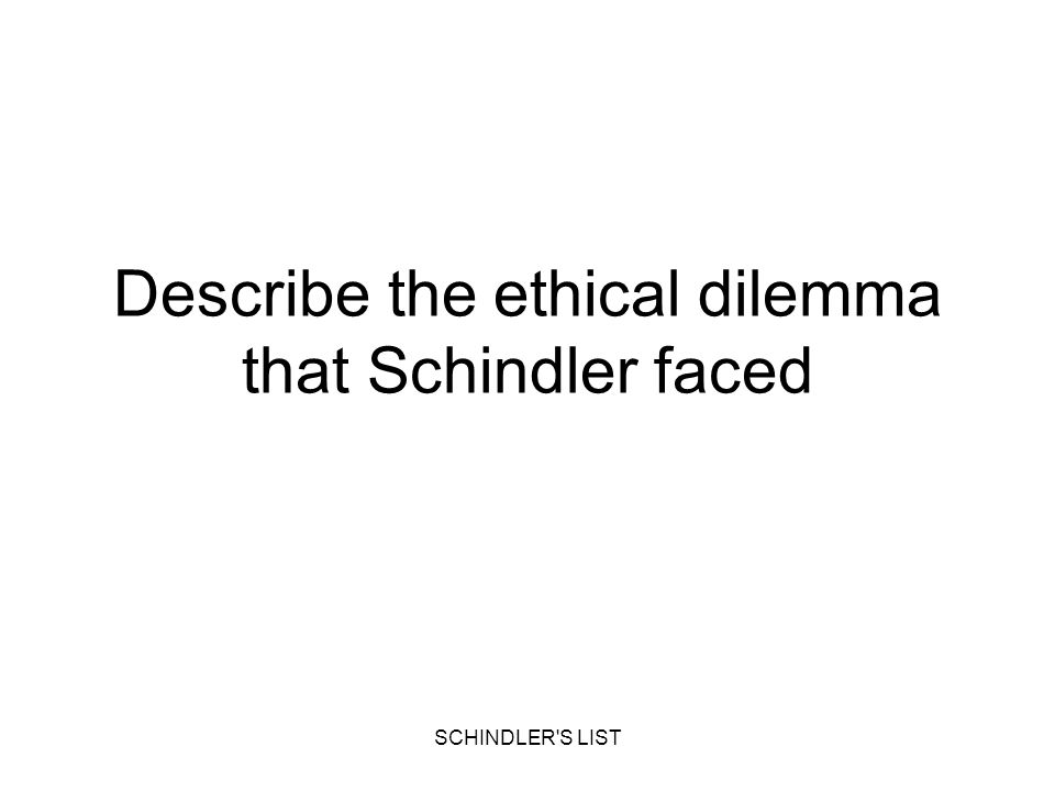 Describe the ethical dilemma that Schindler faced