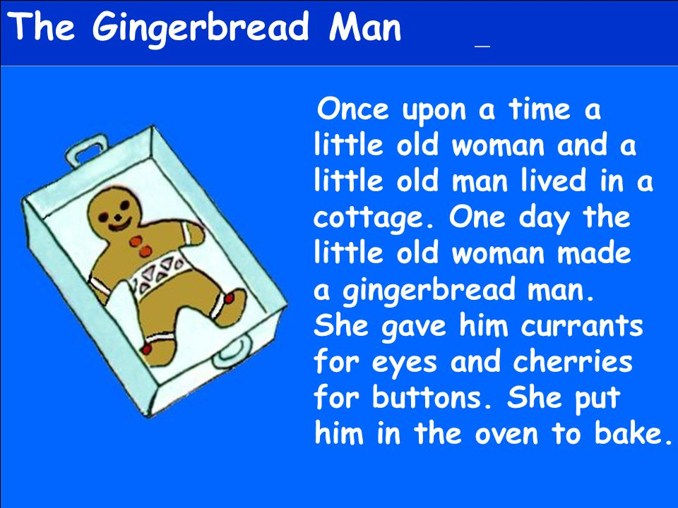 The Gingerbread Man little old woman and a little old man lived in a
