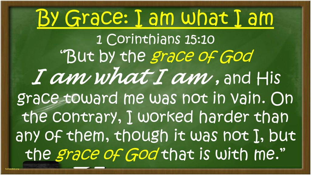 Image result for But by the grace of God I am what I am, and his grace toward me was not in vain. On the contrary, I worked harder than any of them, though it was not I, but the grace of God that is with me.""