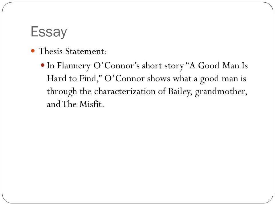 Essay Papers Online  Essay Thesis Statement In Flannery Oconnors Short Story A Good Man  Is Hard To Find  Science Technology Essay also How Do I Write A Thesis Statement For An Essay A Good Man Is Hard To Find  Ppt Video Online Download Essay Reflection Paper Examples