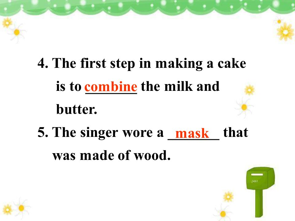 4. The first step in making a cake