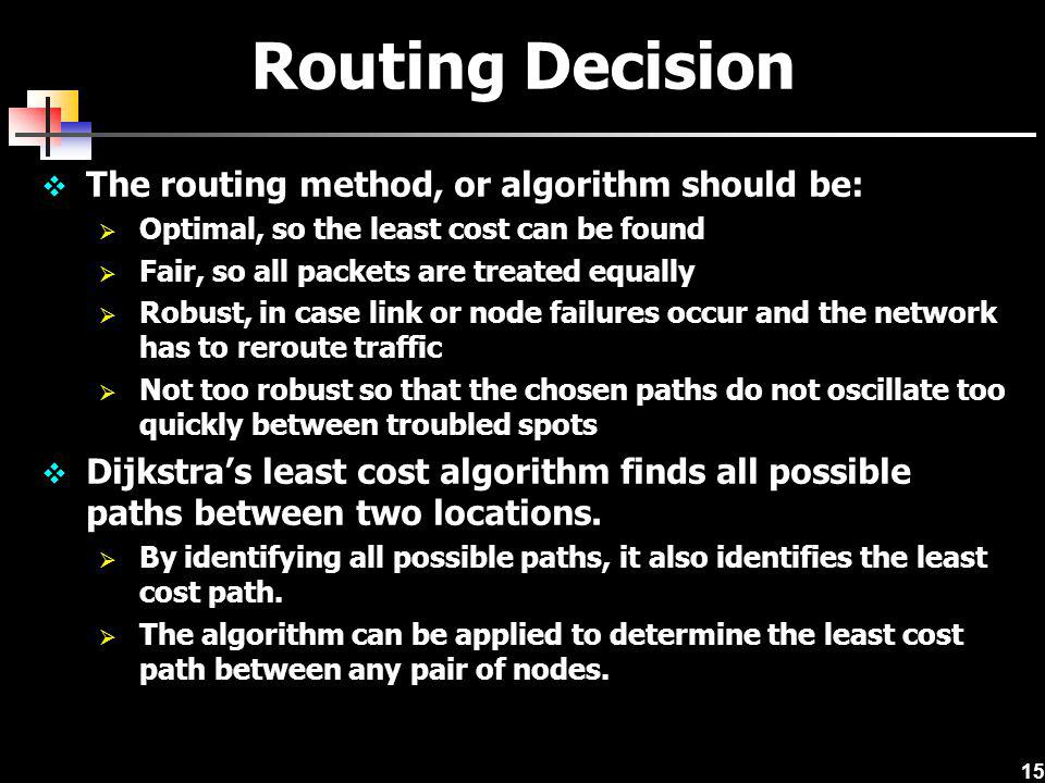 Routing Decision The routing method, or algorithm should be: