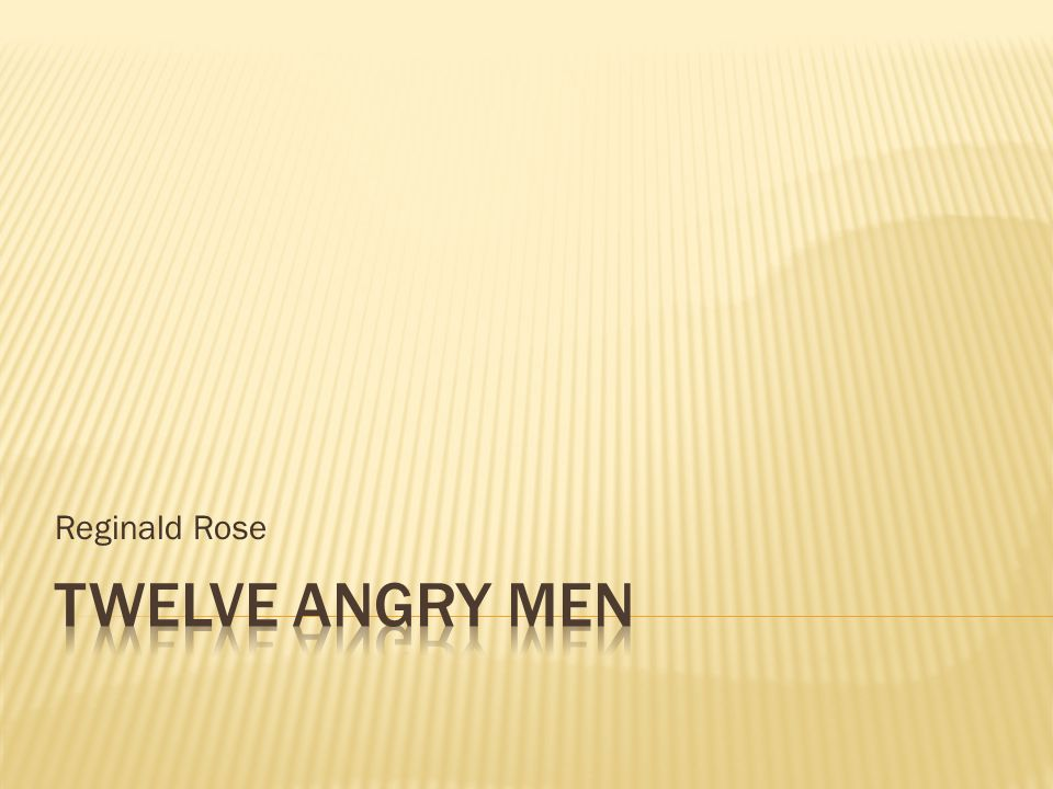 12 angry men by reginald rose essay Written by reginald rose, twelve angry men was originally presented as a televised play on cbs's studio one the teleplay was broadcast in 1954 the teleplay was broadcast in 1954 by 1955, rose's drama was adapted into a stage play.