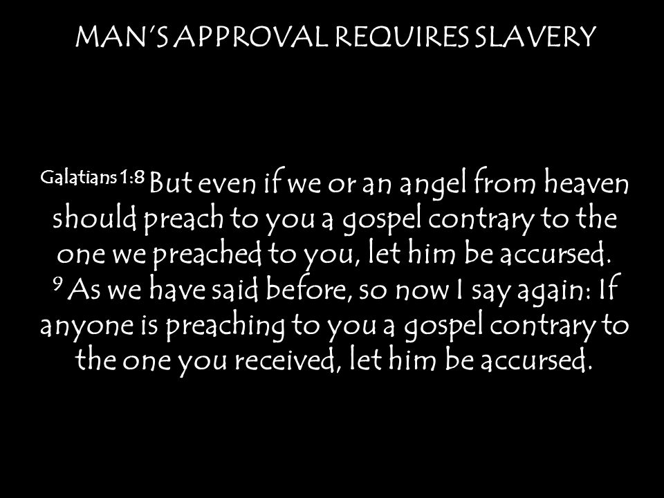 MAN'S APPROVAL REQUIRES SLAVERY