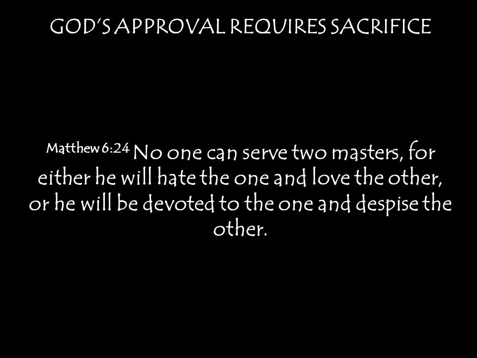 GOD'S APPROVAL REQUIRES SACRIFICE