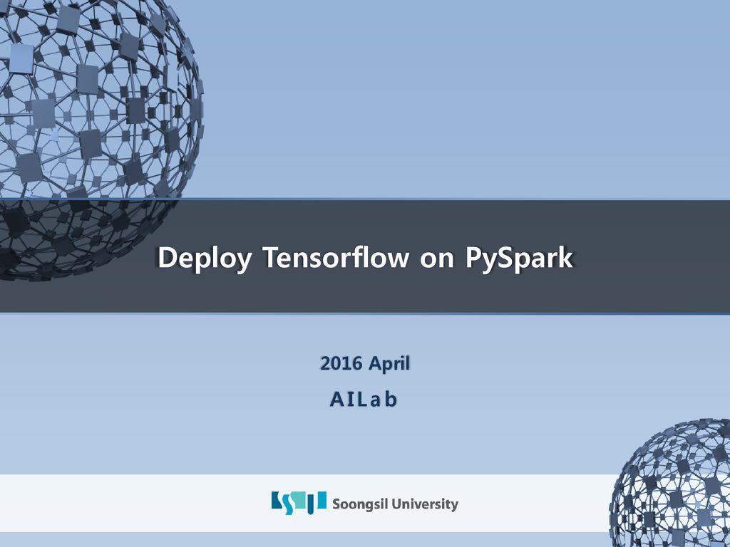 Deploy Tensorflow on PySpark - ppt download