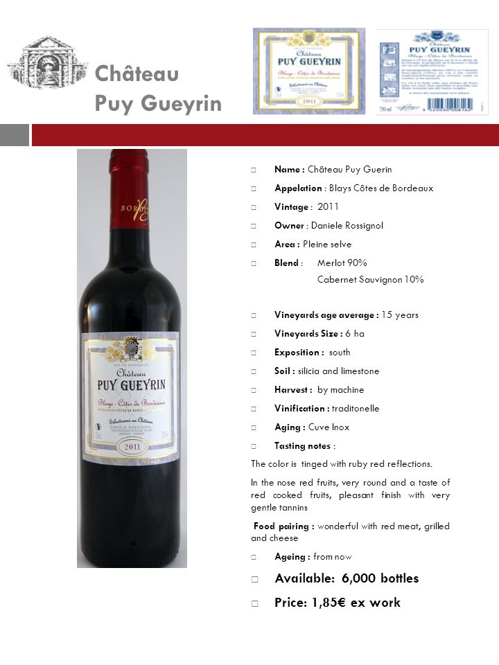 Château Puy Gueyrin Available: 6,000 bottles Price: 1,85€ ex work
