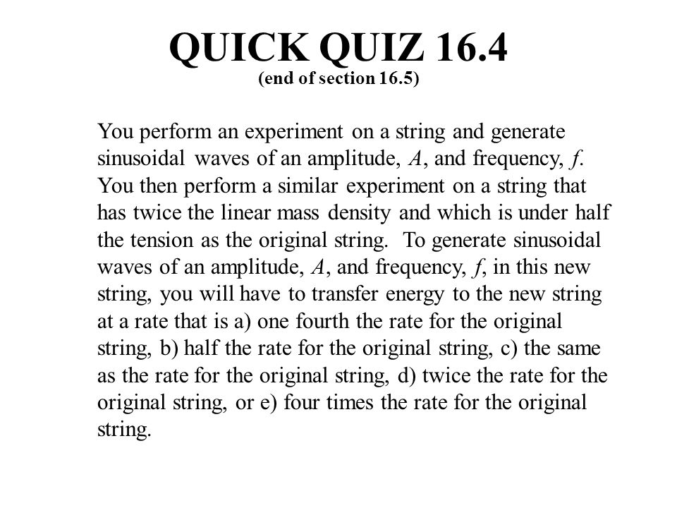 QUICK QUIZ 16.4 (end of section 16.5)