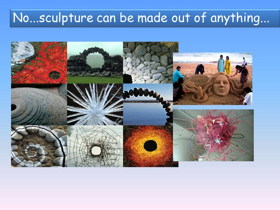 No...sculpture can be made out of anything...