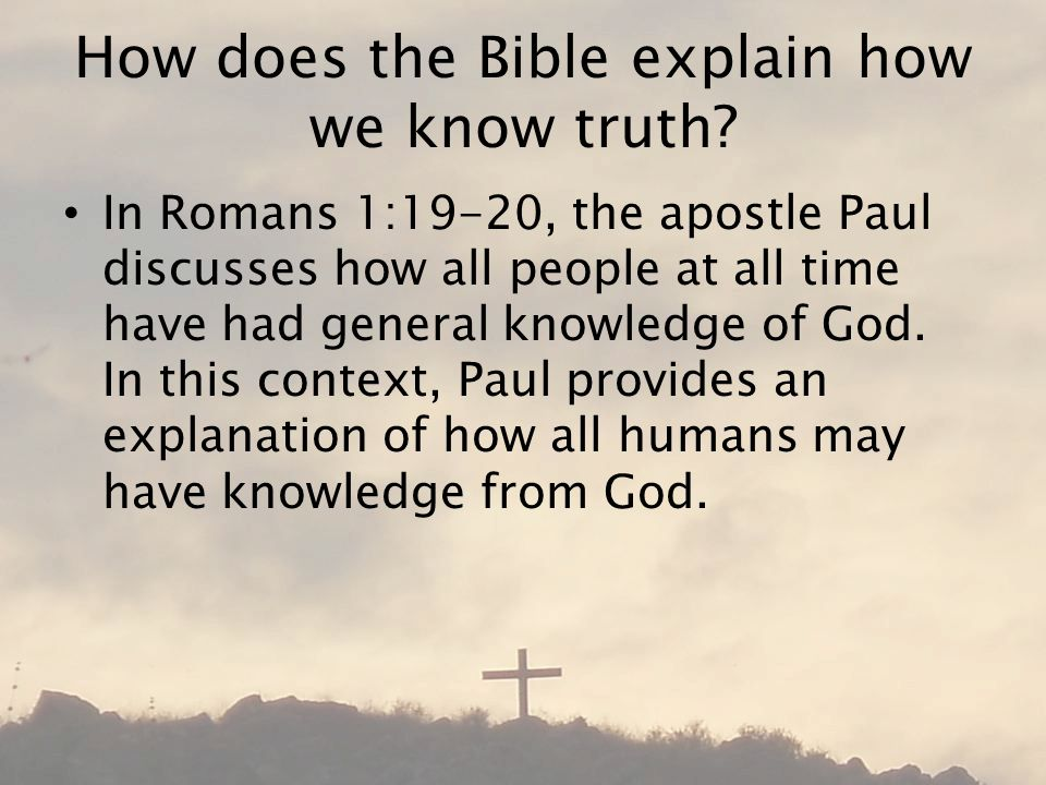 How does the Bible explain how we know truth