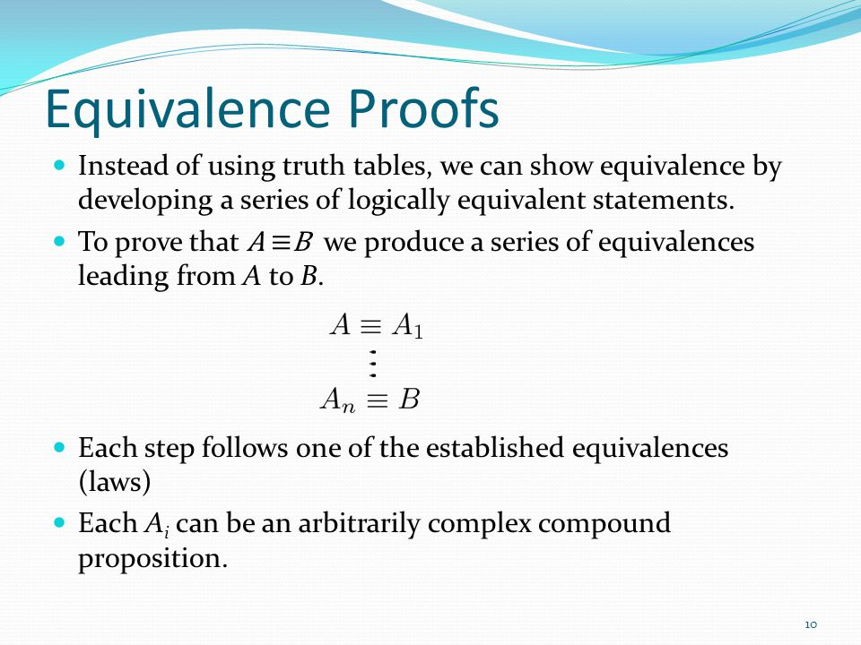 Equivalence Proofs Instead of using truth tables, we can show equivalence by developing a series of logically equivalent statements.