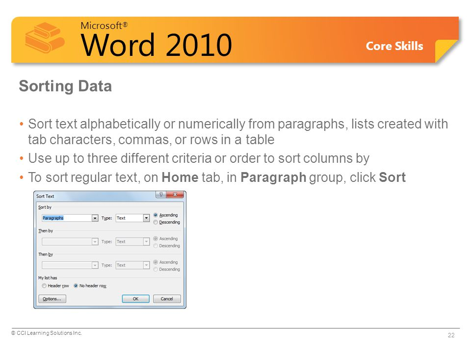 Sorting Data Sort text alphabetically or numerically from paragraphs, lists created with tab characters, commas, or rows in a table.