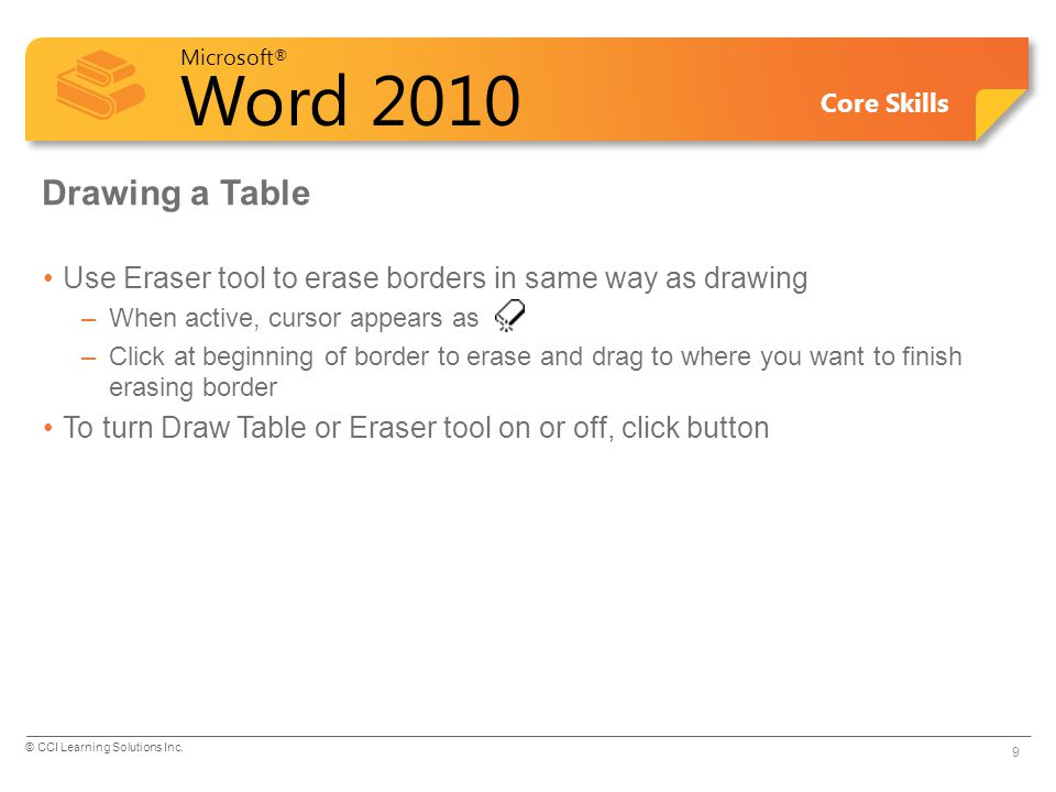 Drawing a Table Use Eraser tool to erase borders in same way as drawing. When active, cursor appears as.