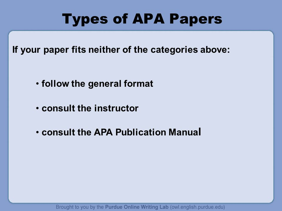 Types of APA Papers If your paper fits neither of the categories above: follow the general format.
