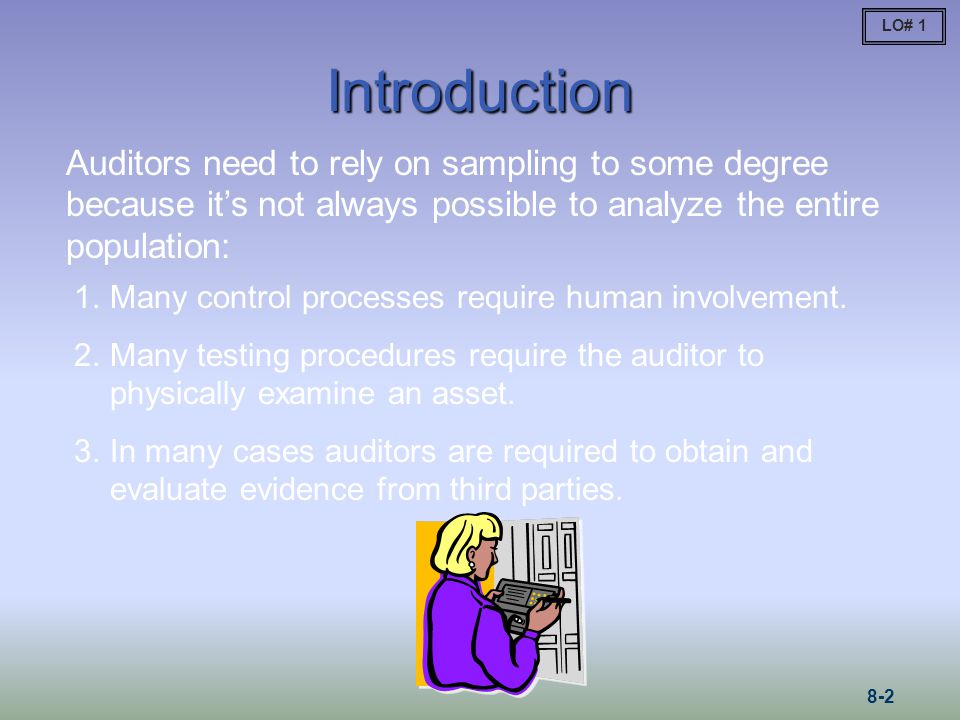 LO# 1 Introduction. Auditors need to rely on sampling to some degree because it's not always possible to analyze the entire population: