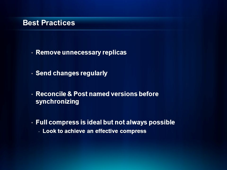 Best Practices Remove unnecessary replicas Send changes regularly