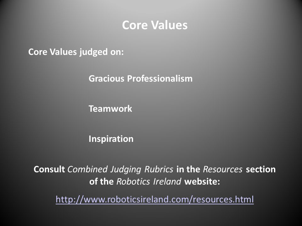 Core Values Core Values judged on: Gracious Professionalism Teamwork
