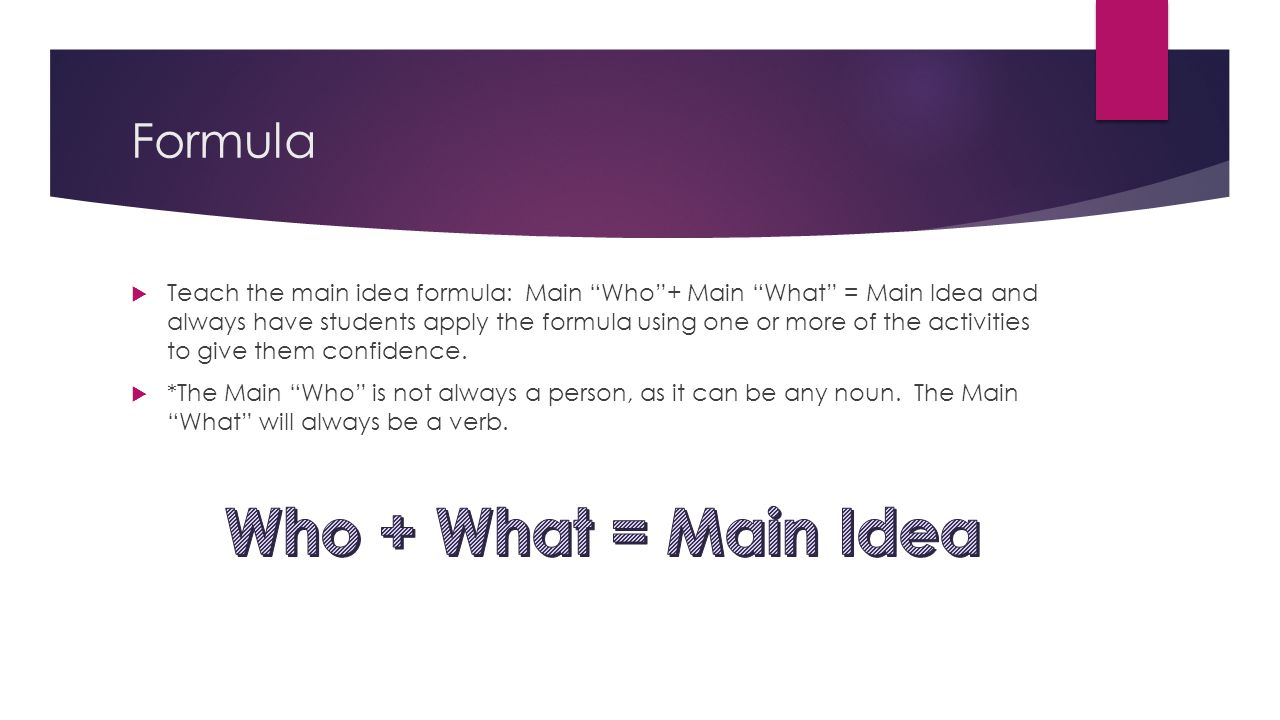 Who + What = Main Idea Formula
