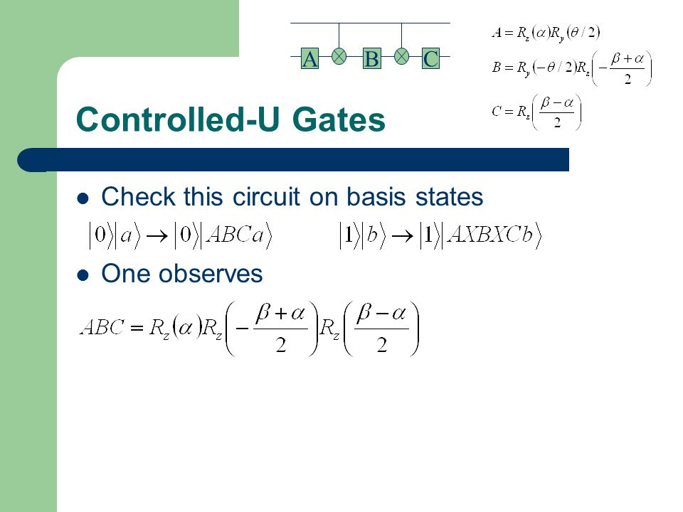 Controlled-U Gates Check this circuit on basis states One observes B A
