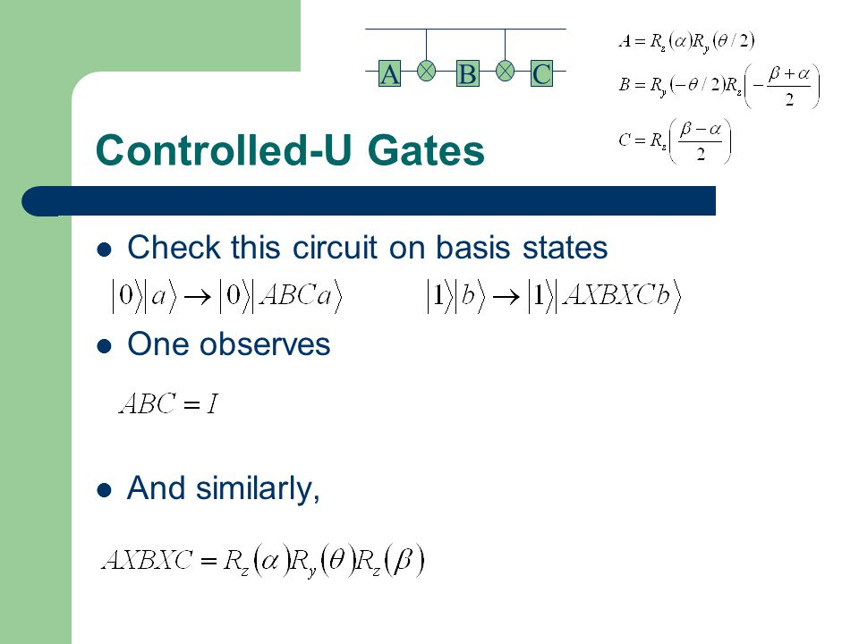 Controlled-U Gates Check this circuit on basis states One observes