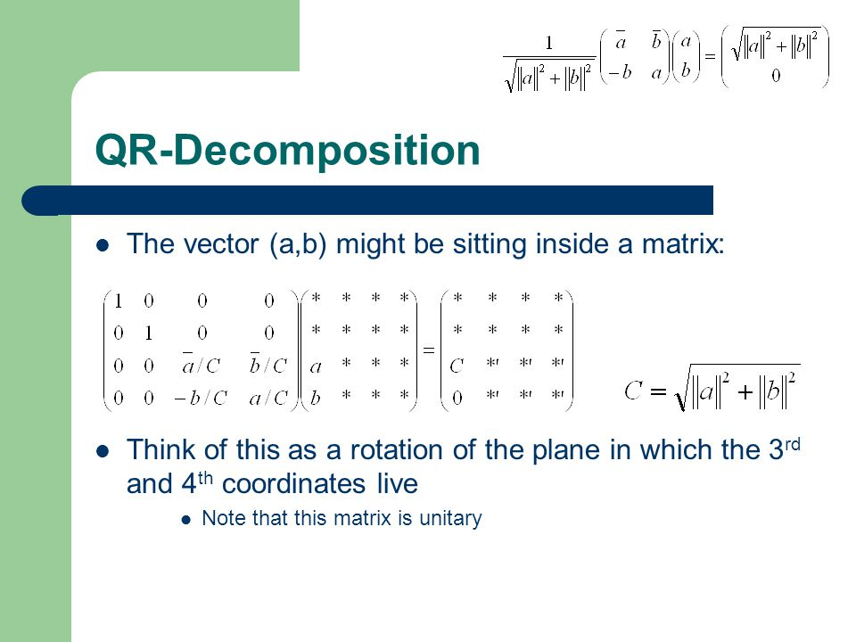 QR-Decomposition The vector (a,b) might be sitting inside a matrix: