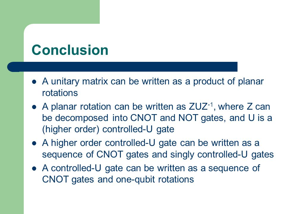 Conclusion A unitary matrix can be written as a product of planar rotations.