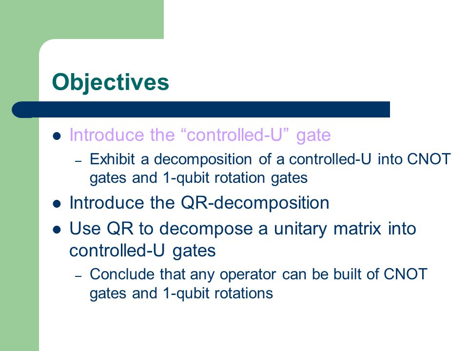 Objectives Introduce the controlled-U gate