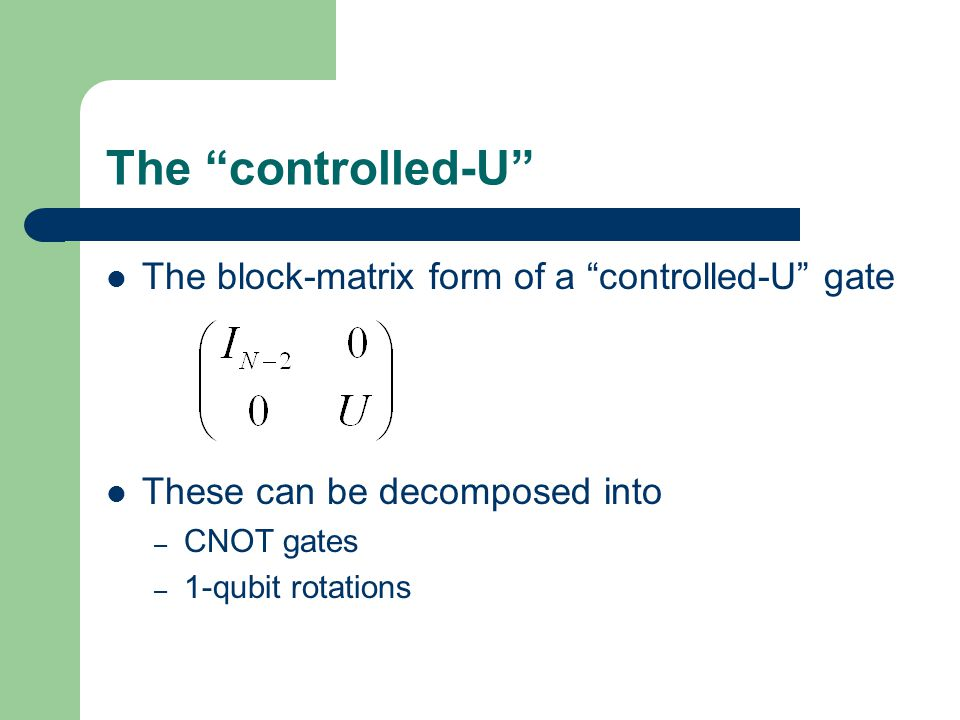 The controlled-U The block-matrix form of a controlled-U gate