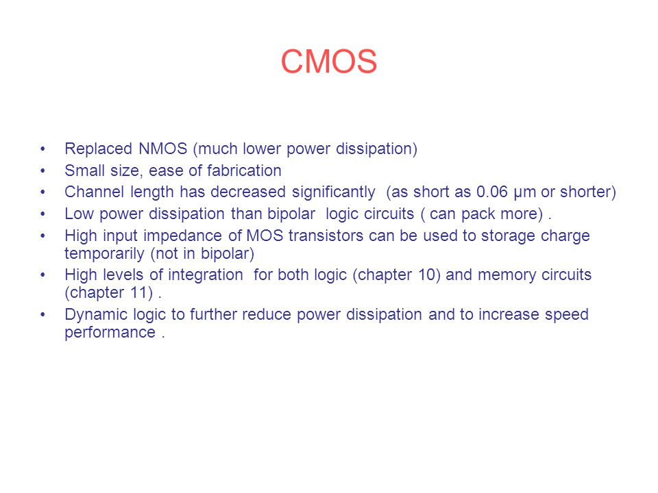CMOS Replaced NMOS (much lower power dissipation)