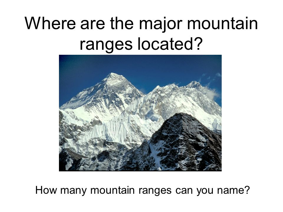 Where are the major mountain ranges located