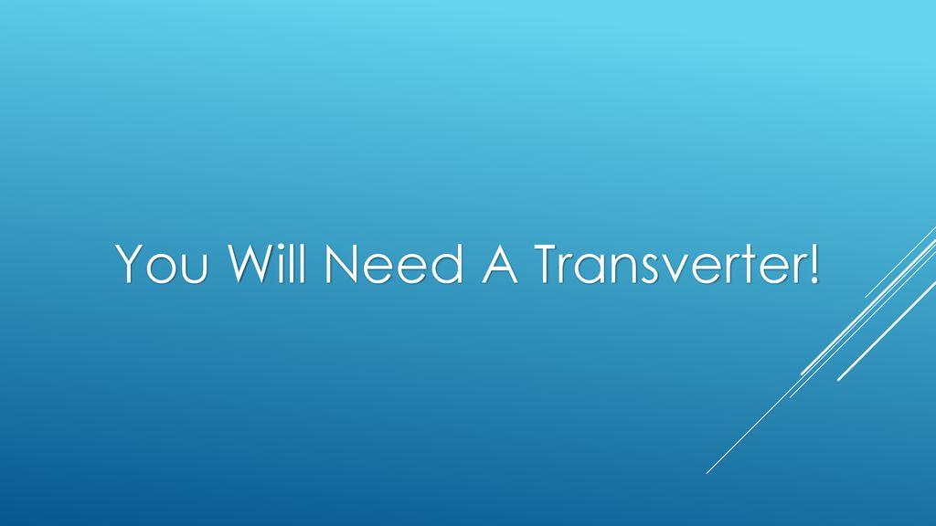 """Transverters – """"Take's Us Somewhere Else"""" - ppt download"""