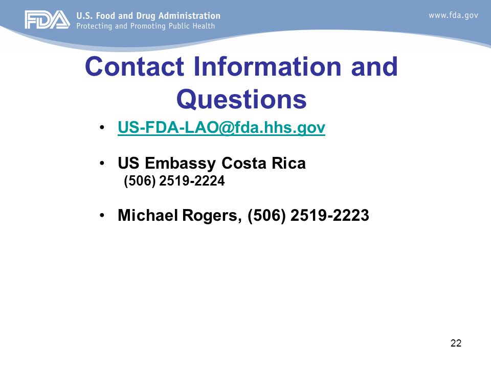 Contact Information and Questions US-FDA-LAO@fda.hhs.gov. US Embassy Costa Rica. (506) 2519-2224.