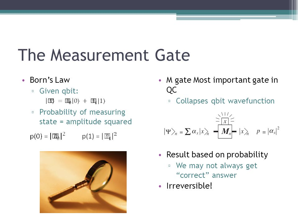 The Measurement Gate Born's Law M gate Most important gate in QC